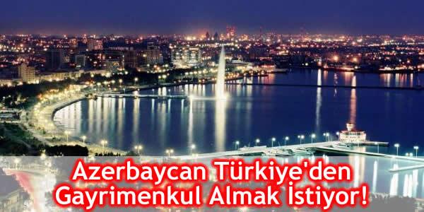 Azerbaycan Türkiye'den Gayrimenkul Almak İstiyor!