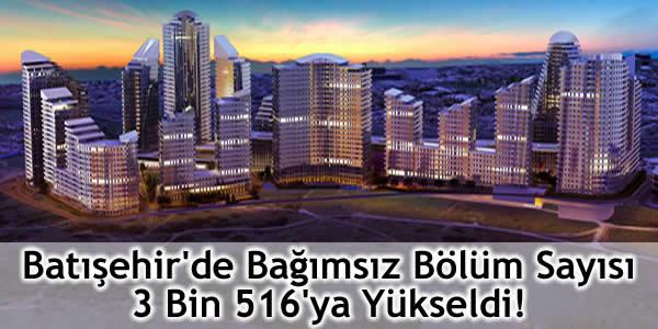 Batışehir'de Bağımsız Bölüm Sayısı 3 Bin 516'ya Yükseldi!