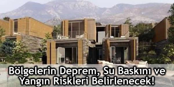 Bölgelerin Deprem, Su Baskını ve Yangın Riskleri Belirlenecek!