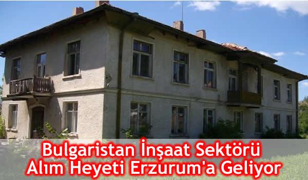Bulgaristan İnşaat Sektörü Alım Heyeti Erzurum'a Geliyor