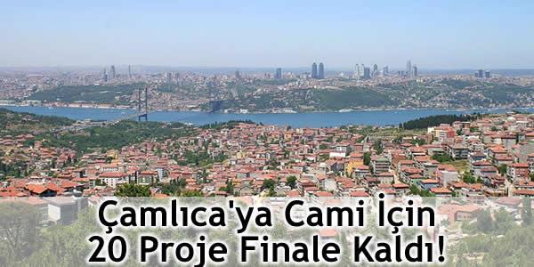 Çamlıca'ya Cami İçin 20 Proje Finale Kaldı!