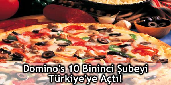 Domino's 10 Bininci Şubeyi Türkiye'ye Açtı!