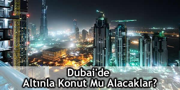 Dubai'de Altınla Konut Mu Alacaklar?