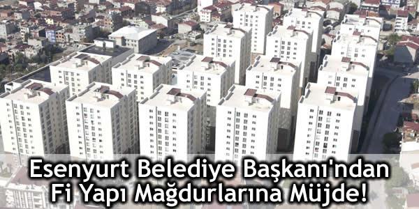 Esenyurt Belediye Başkanı'ndan Fi Yapı Mağdurlarına Müjde!