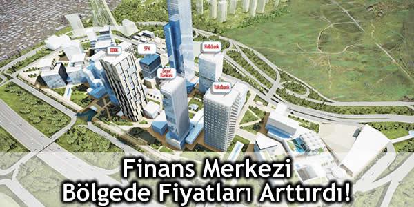 Finans Merkezi Bölgede Fiyatları Arttırdı!