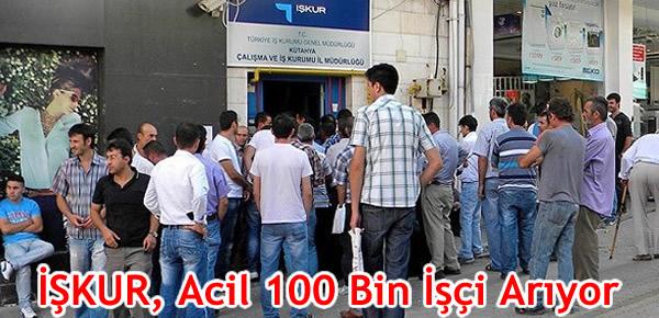 İŞKUR, Acil 100 Bin İşçi Arıyor!