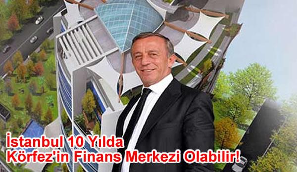 İstanbul 10 Yılda Körfez'in Finans Merkezi Olabilir!
