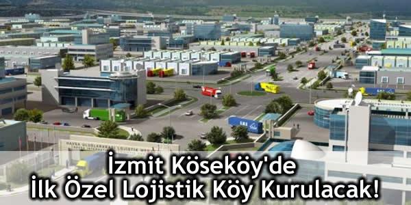 İzmit Köseköy'de İlk Özel Lojistik Köy Kurulacak!