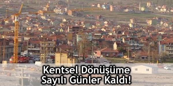 Kentsel Dönüşüme Sayılı Günler Kaldı!