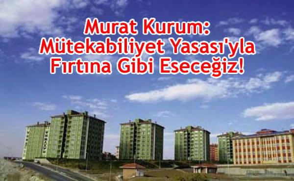 Murat Kurum: Mütekabiliyet Yasası'yla Fırtına Gibi Eseceğiz!