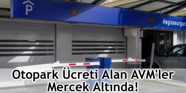 Otopark Ücreti Alan AVM'ler Mercek Altında!