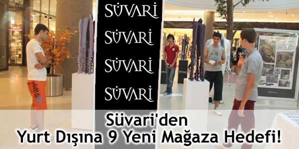 Süvari'den Yurt Dışına 9 Yeni Mağaza Hedefi!