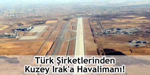 Türk Şirketlerinden Kuzey Irak'a Havalimanı
