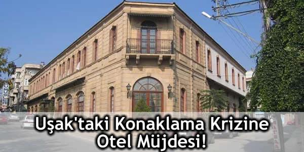 Uşak'taki Konaklama Krizine Otel Müjdesi!