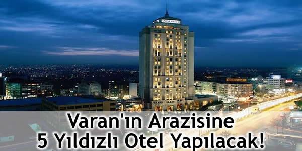 Varan'ın Arazisine 5 Yıldızlı Otel Yapılacak!