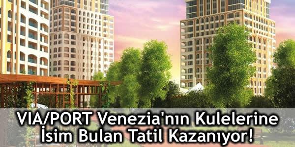VIA/PORT Kulelerine İsim Bulan Tatil Kazanıyor!