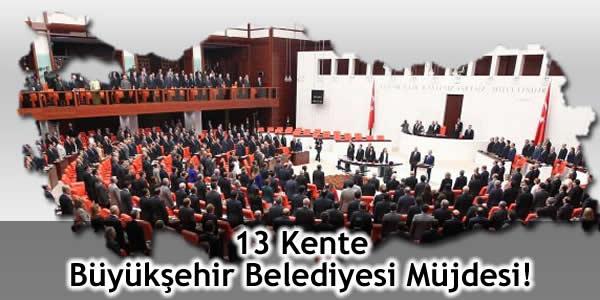 13 Kente Büyükşehir Belediyesi Müjdesi!