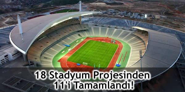 18 Stadyum Projesinden 11'i Tamamlandı!