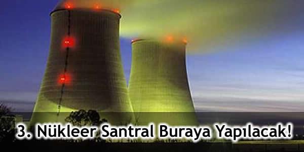 3. Nükleer Santral Buraya Yapılacak!