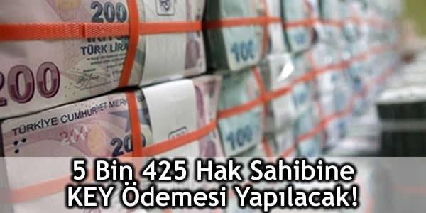 5 Bin 425 Hak Sahibine KEY Ödemesi Yapılacak!