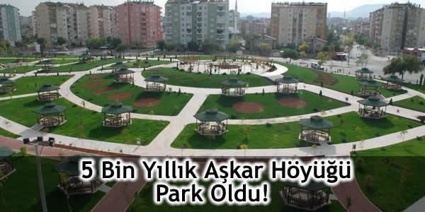 5 Bin Yıllık Aşkar Höyüğü Park Oldu!