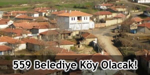 559 Belediye Köy Olacak!