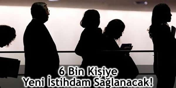 6 Bin Kişiye Yeni İstihdam Sağlanacak!