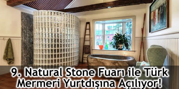 9. Natural Stone Fuarı ile Türk Mermeri Yurtdışına Açılıyor!