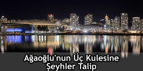 Ağaoğlu'nun Üç Kulesine Şeyhler Talip