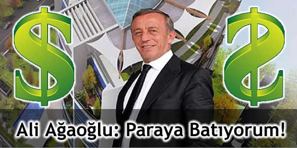 Ali Ağaoğlu: Paraya Batıyorum!