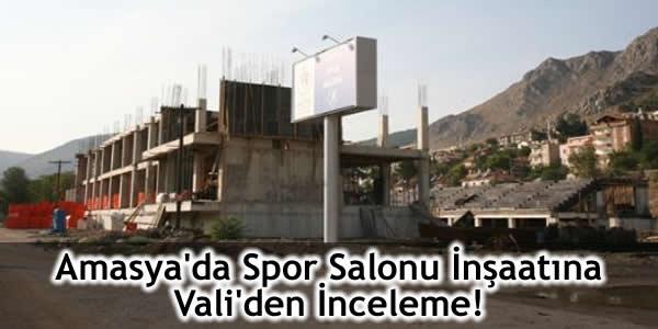 Amasya'da Spor Salonu İnşaatına Vali'den İnceleme!