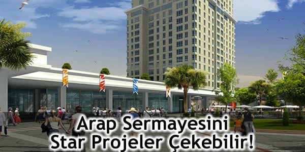 Arap Sermayesini Star Projeler Çekebilir!