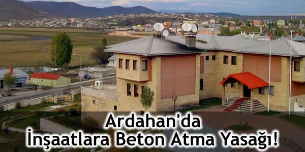 Ardahan'da İnşaatlara Beton Atma Yasağı!