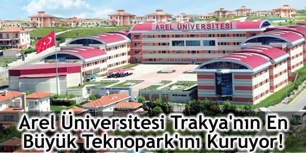 Arel Üniversitesi Trakya'nın En Büyük Teknopark'ını Kuruyor!