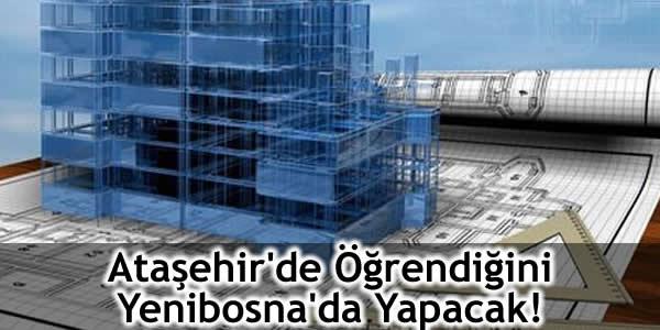 Ataşehir'de Öğrendiğini Yenibosna'da Yapacak!