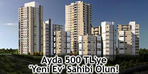 Ayda 500 TL'ye 'Yeni Ev' Sahibi Olun!
