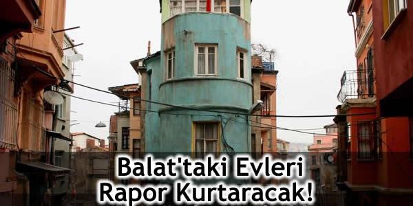 Balat'taki Evleri Rapor Kurtaracak!