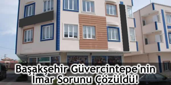 Başakşehir Güvercintepe'nin İmar Sorunu Çözüldü!