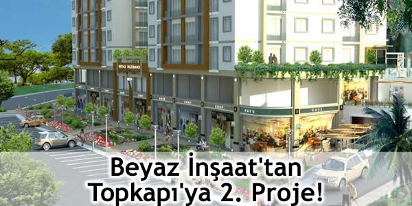 Beyaz İnşaat'tan Topkapı'ya 2. Proje!