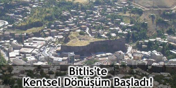 Bitlis'te Kentsel Dönüşüm Başladı!