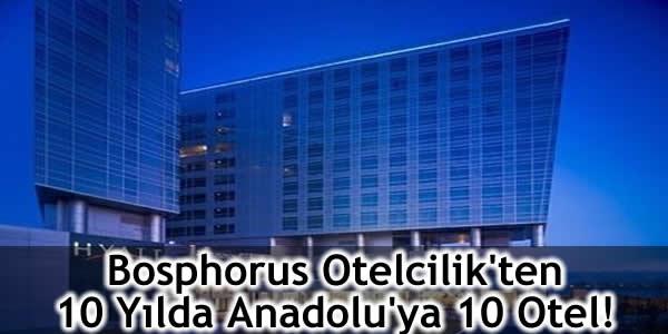 Bosphorus Otelcilik'ten 10 Yılda Anadolu'ya 10 Otel!