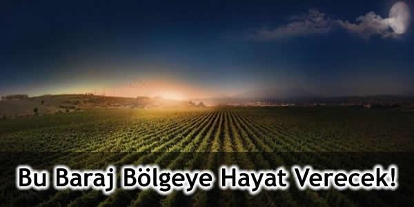 Bu Baraj Bölgeye Hayat Verecek!