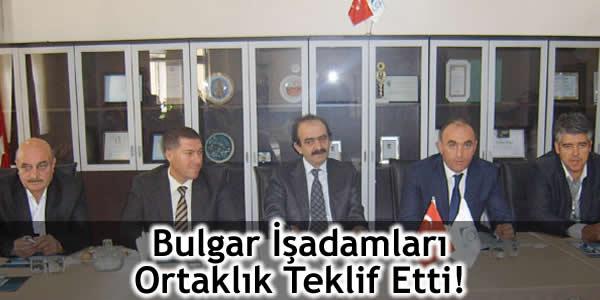 Bulgar İşadamları Ortaklık Teklif Etti!