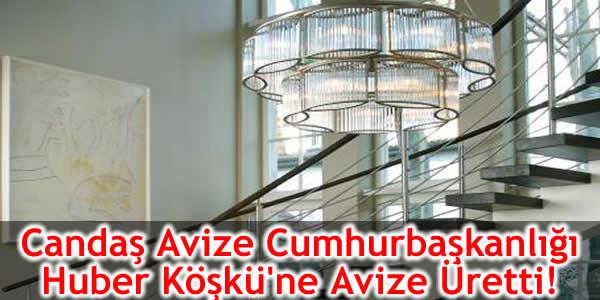 Candaş Avize Cumhurbaşkanlığı Huber Köşkü'ne Avize Üretti!