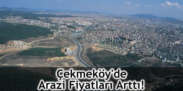 Çekmeköy'de Arazi Fiyatları Arttı!