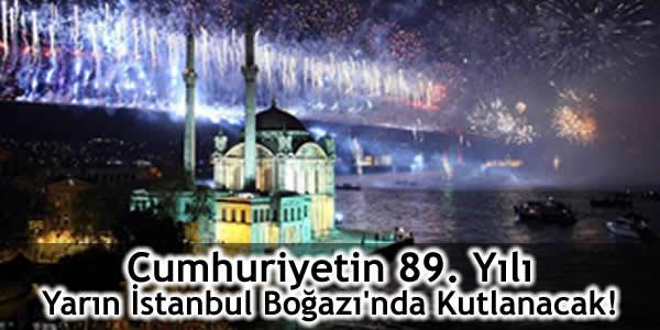Cumhuriyetin 89. Yılı Yarın İstanbul Boğazı'nda Kutlanacak!
