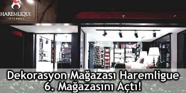 Dekorasyon Mağazası Haremligue 6. Mağazasını Açtı!