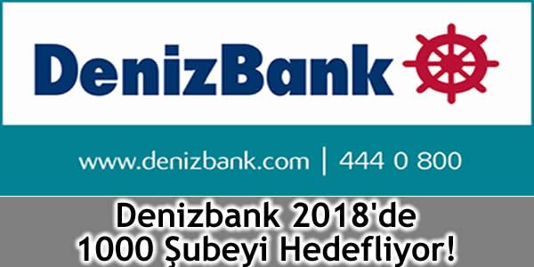 Denizbank 2018'de 1000 Şubeyi Hedefliyor!