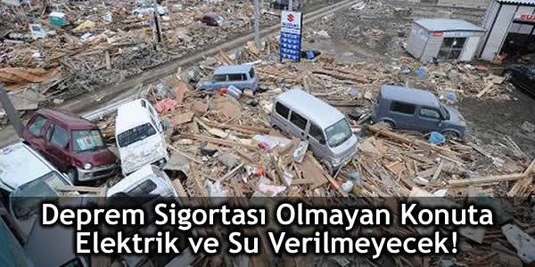 Deprem Sigortası Olmayana Elektrik ve Su YOK!