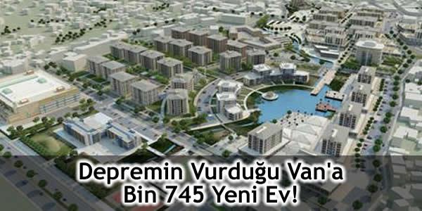 Depremin Vurduğu Van'a Bin 745 Yeni Ev!